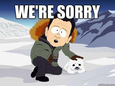 Jūs atsiprašote. Atsiprašote gan rimtai - atsistatydinimais visokiais. Na, tikėsimės, kad dalykai, dėl kurių atsiprašote netaps įpročiu. (fotkę paėmiau iš Reddit'o)